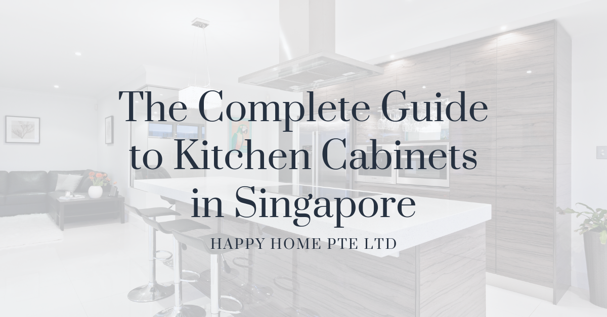 The Complete Guide to Kitchen Cabinets in Singapore